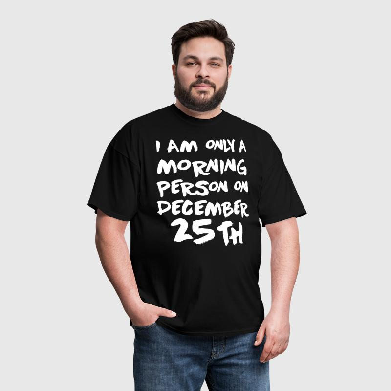 I'm Only A Morning Person On December 25th T-Shirt - Men's T-Shirt