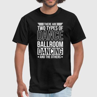 Ballroom Dancing There Are 2 Types Of Dance - Men's T-Shirt