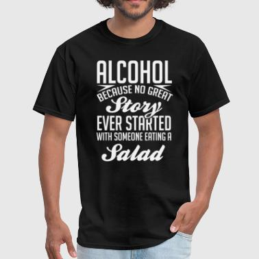 Alcohol  No Great Story Started With Salad T-Shirt - Men's T-Shirt