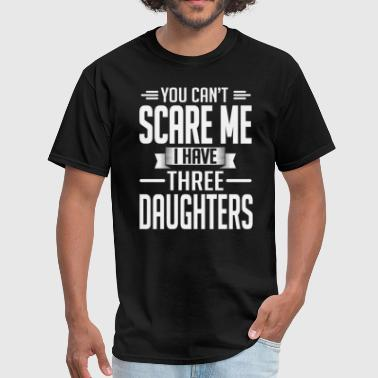 I Have Three Daughters (You Can't Scare Me) T-Shir - Men's T-Shirt