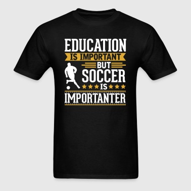 Soccer Is Importanter Funny T-Shirt) - Men's T-Shirt