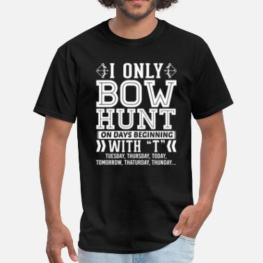 Bowhunting I Only Bowhunting On Days Beginning with T T-Shirt - Men's T-Shirt