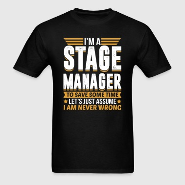 Stage Manager I'm Never Wrong - Men's T-Shirt
