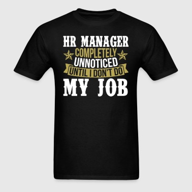 HR Manager Unnoticed Until I Don't Do My Job - Men's T-Shirt