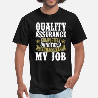 Assurance Quality Assurance Unnoticed Until I Don't Do My Jo - Men's T-Shirt