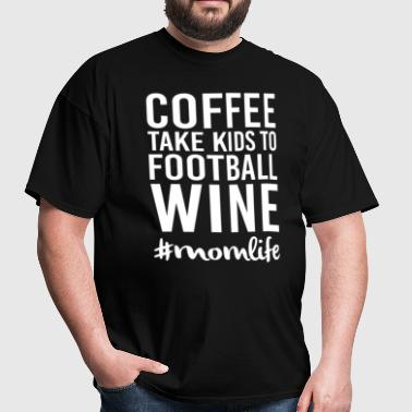 Coffee Take Kids to Football Wine - Men's T-Shirt