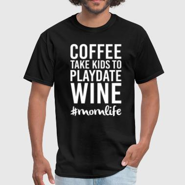 Coffee Take Kids to Playdate Wine - Men's T-Shirt