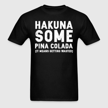 Hakuna Some Pina Colada - Men's T-Shirt