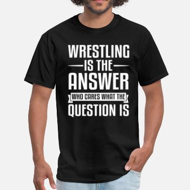 99c325f9 Funny Wrestling Wrestling Is The Answer - Men's T-Shirt