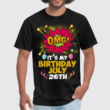 OMG! Its My Birthday July 26th - Men's T-Shirt