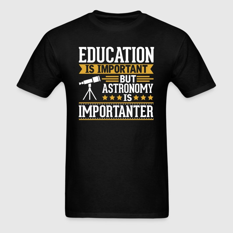 Astronomy Is Importanter Funny T-Shirt - Men's T-Shirt