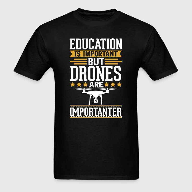 Drones Is Importanter Funny T-Shirt - Men's T-Shirt
