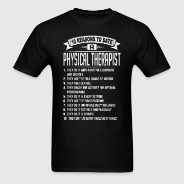 10 Reasons To Date a Physical Therapist - Men's T-Shirt