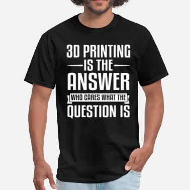 All Over Print 3D Printing Is The Answer - Men's T-Shirt