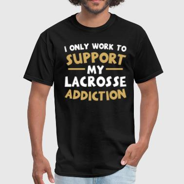 Supporting My Lacrosse Addiction - Men's T-Shirt
