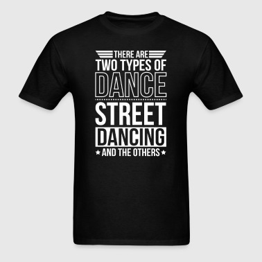 Street Dancing There Are 2 Types Of Dance - Men's T-Shirt