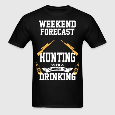 Hunting With A Chance Of Drinking - Men's T-Shirt