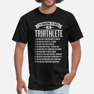 Triathlet 10 Reasons To Date a Triathlete - Men's T-Shirt
