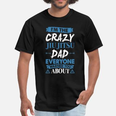 4f15ac358 Jiu Jitsu Dad Crazy Jiu Jitsu Dad Everyone Warned - Men's T. Men's T- Shirt