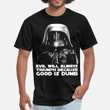 Evil Will Always Triumph Because Good Is Dumb Dark Helmet (2) - Men's T-Shirt