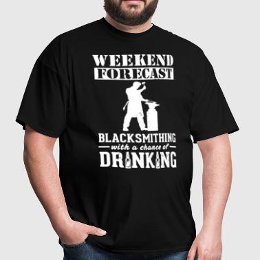 Blacksmithing Weekend Forecast & Drinking T-Shirt - Men's T-Shirt