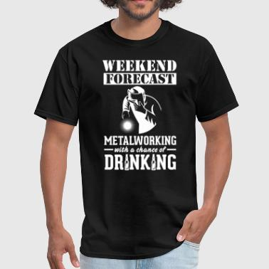 Metalworking Weekend Forecast & Drinking T-Shirt - Men's T-Shirt