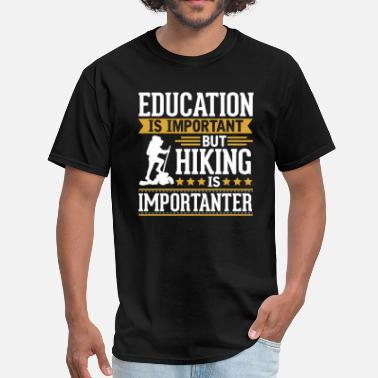 Hiking Hiking Is Importanter Funny T-Shirt - Men's T-Shirt