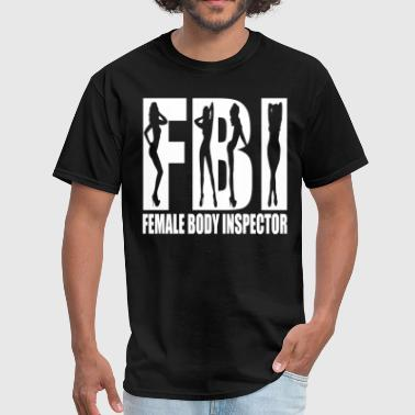FEMALE BODY INSPECTOR FBI - Men's T-Shirt