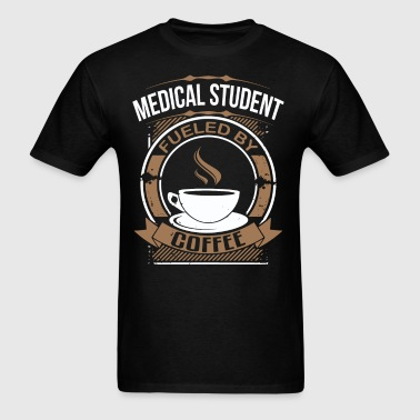 Medical Student Fueled By Coffee Funny T-Shirt - Men's T-Shirt