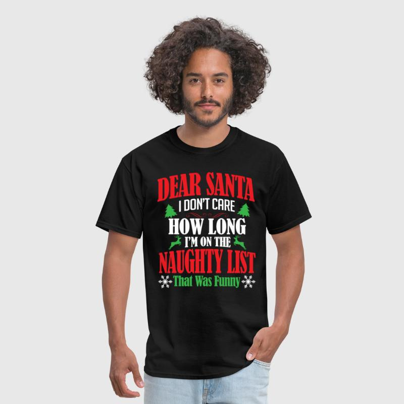 Dear Santa I Don't Care HOW Long I'm on the Naught - Men's T-Shirt