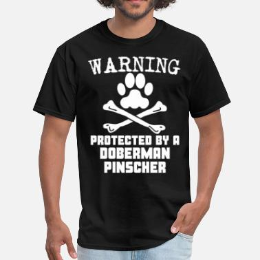 Protected By A Doberman Pinscher Warning Protected By A Doberman Pinscher Shirt - Men's T-Shirt
