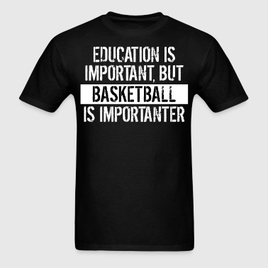 Basketball Is Importanter Funny Shirt - Men's T-Shirt