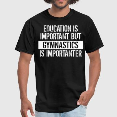 Gymnastics Sayings Gymnastics Is Importanter Funny Shirt - Men's T-Shirt