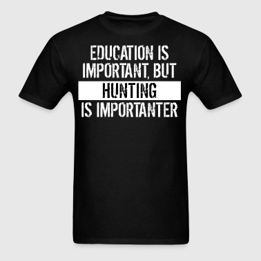 Hunting Is Importanter Funny Shirt - Men's T-Shirt