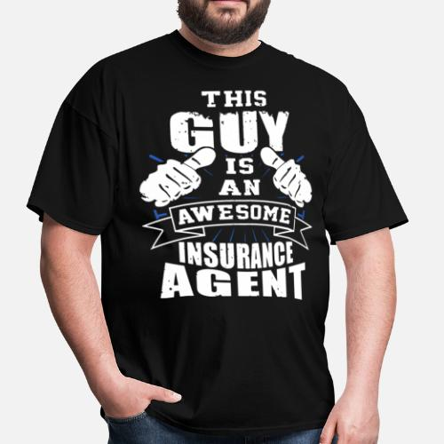 This Guy Is An Awesome Insurance Agent Funny Men S T Shirt Spreadshirt