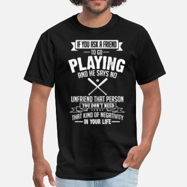 Baseball Sayings Playing (Baseball) If You Ask A Friend And He Says - Men's T-Shirt