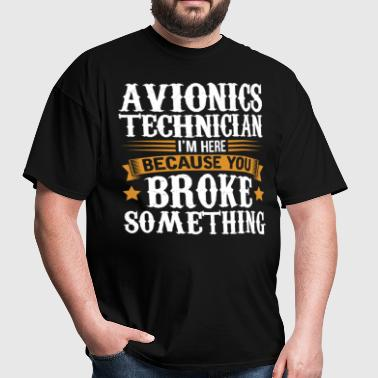 Avionics Technician Here Because You Broke Somethi - Men's T-Shirt