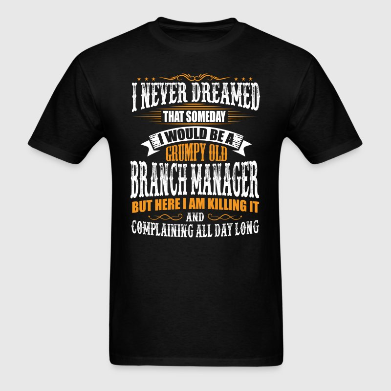 Branch Manager Grumpy Old T-Shirt - Men's T-Shirt