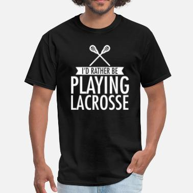 Rather I'd Rather Be Playing Lacrosse T-Shirt - Men's T-Shirt