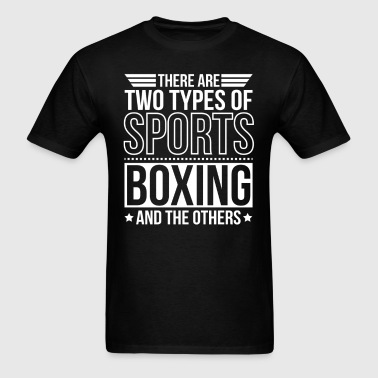 Boxing There Are 2 Types Of Sports - Men's T-Shirt