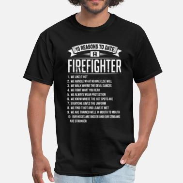 Firefighter Dating 10 Reasons To Date a Firefighter - Men's T-Shirt