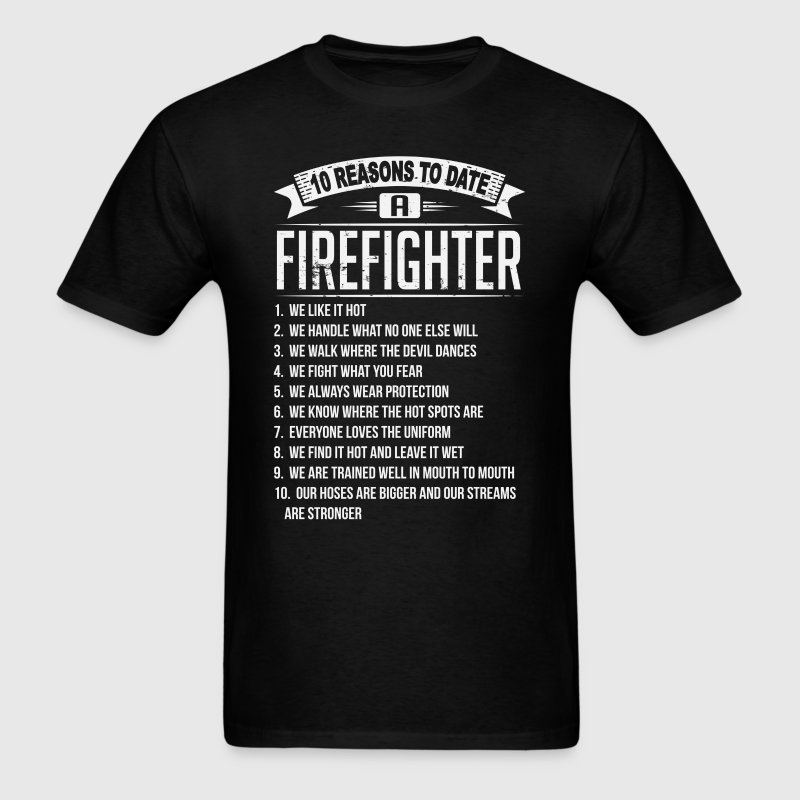 10 Reasons To Date a Firefighter - Men's T-Shirt