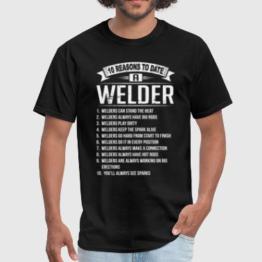 10 Reason 10 Reasons To Date a Welder - Men's T-Shirt