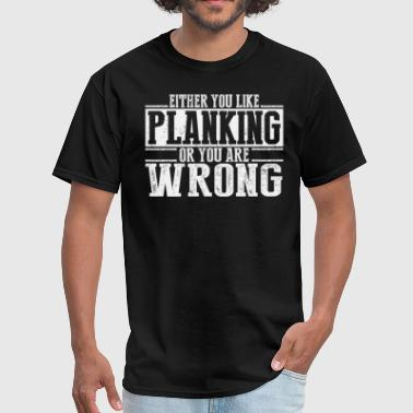 Either You Like Planking Or Wrong - Men's T-Shirt