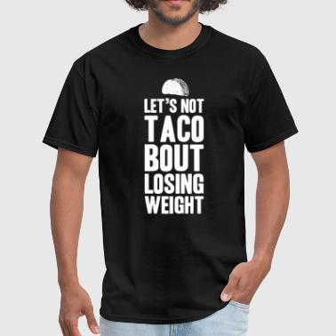 Let's Taco Bout Losing Weight - Men's T-Shirt