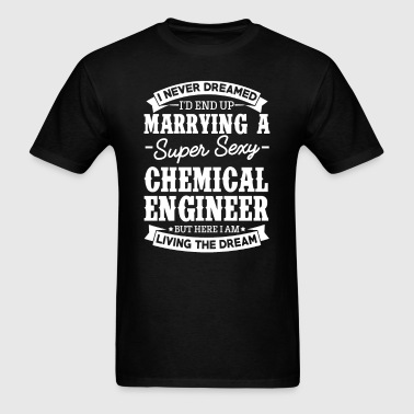 Chemical Engineer's Wife Never Dreamed - Men's T-Shirt