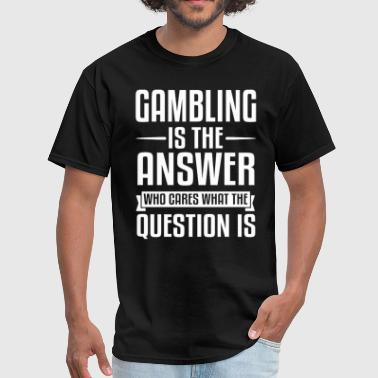 Gambling Is The Answer - Men's T-Shirt