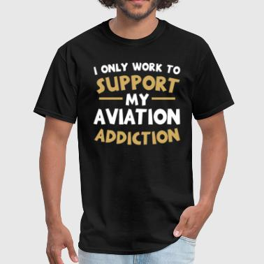 Supporting My Aviation Addiction - Men's T-Shirt
