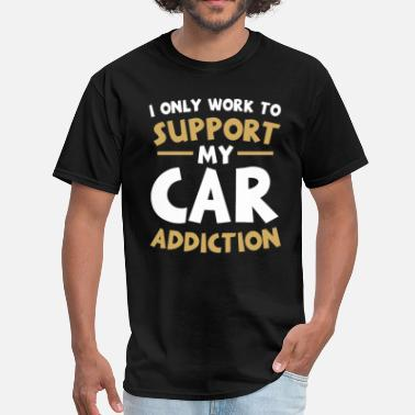 Addicted Cars Supporting My Car Addiction - Men's T-Shirt
