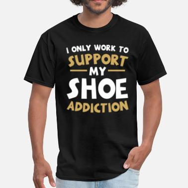 Shoe Addicted Supporting My Shoe Addiction - Men's T-Shirt